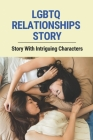 LGBTQ Relationships Story: Story With Intriguing Characters: Lgbtq Characters Cover Image