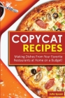 Copycat Recipes: Making Dishes From Your Favorite Restaurants at Home on a Budget! Cover Image