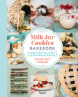 Milk Jar Cookies Bakebook: Cookie, Cakes, Pies, and More for Celebrations and Every Day Cover Image