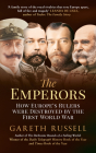 The Emperors: How Europe's Rulers Were Destroyed by the First World War Cover Image