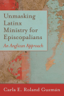 Unmasking Latinx Ministry for Episcopalians: An Anglican Approach Cover Image
