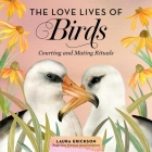 The Love Lives of Birds Lib/E: Courting and Mating Rituals Cover Image