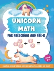 Unicorn Math for Preschool and Pre-K: Counting, number tracing, addition, subtraction, mazes and more! Ages 3-5 Cover Image