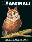 110 Animali Libro Da Colorare Per Adulti: 100 fantastici disegni di animali, decorati con bellissimi mandala. Ottimo passatempo per adulti Cover Image