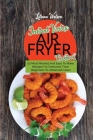 Instant Vortex Air fryer Cookbook: 50 Most Wanted And Easy To Make Recipes For Everyone, From Beginners To Advanced Users Cover Image