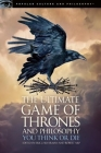 The Ultimate Game of Thrones and Philosophy: You Think or Die (Popular Culture and Philosophy #105) Cover Image