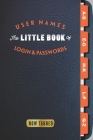 The Little Book of User Names Login & Passwords: For storing Computer Website and Social Media details Cover Image