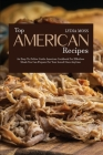 Top American Recipes: An Easy-to-Follow Guide American Cookbook for Effortless Meals You Can Prepare for Your Loved Ones Anytime Cover Image