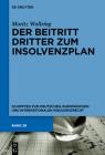 Der Beitritt Dritter Zum Insolvenzplan: Rechtliche, Wirtschaftliche Und Rechtsökonomische Aspekte Der Einbeziehung Von Dritten in Insolvenzpläne Cover Image