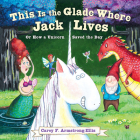 This Is the Glade Where Jack Lives: Or How a Unicorn Saved the Day Cover Image