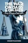 The War on Dads and Children: how to fight it, and win Cover Image