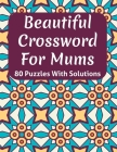 Beautiful Crossword Book For Mums: Easy to Read Crossword Puzzles For Seniors Mum's And Adult Women For Enriching And Nourishing Spirit Of Your Brain Cover Image