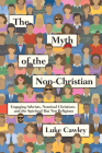 The Myth of the Non-Christian: Engaging Atheists, Nominal Christians and the Spiritual But Not Religious Cover Image