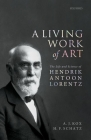 A Living Work of Art: The Life and Science of Hendrik Antoon Lorentz Cover Image