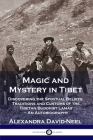 Magic and Mystery in Tibet: Discovering the Spiritual Beliefs, Traditions and Customs of the Tibetan Buddhist Lamas - An Autobiography Cover Image