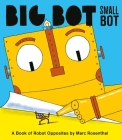 Big Bot, Small Bot: A Book of Robot Opposites Cover Image