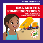 Uma and the Rumbling Trucks: An Adventure with the Vowel U Cover Image