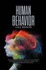 Human Behavior: Human Behavioral Psychology and the Best Techniques of Body Language. Learn the Mysteries behind the Words Cover Image