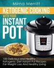Ketogenic Cooking with Your Instant Pot: 100 Delicious and Healthy Ketogenic Diet Instant Pot Recipes for Weight Loss and Healthy Living Cover Image