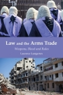 Law and the Arms Trade: Weapons, Blood and Rules Cover Image