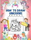 How to Draw Unicorns: A Step-by-Step Drawing and Activity Book for Kids - Learn to Draw Cute Unicorns - Jumbo unicorns drawing and coloring. Cover Image