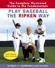Play Baseball the Ripken Way: The Complete Illustrated Guide to the Fundamentals Cover Image