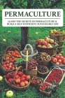 Permaculture: Learn The Secrets Of Permaculture & Build A Self-Sufficient, Sustainable Life: Permaculture Principles A Cover Image