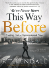 We've Never Been This Way Before: Trusting God in Unprecedented Times Cover Image