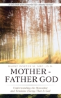 Mother - Father God: Understanding the Masculine and Feminine Energy That Is God Cover Image