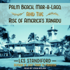 Palm Beach, Mar-a-Lago, and the Rise of America's Xanadu Cover Image