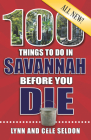 100 Things to Do in Savannah Before You Die, 2nd Edition (100 Things to Do Before You Die) Cover Image