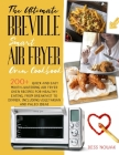 The Ultimate Breville Smart Air Fryer Oven Cookbook: 200+ quick and easy mouth-watering air fryer oven recipes for healthy eating, from breakfast to d Cover Image