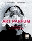 Art Parfum: Neue Wege zu altem Wissen Cover Image
