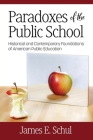 Paradoxes of the Public School: Historical and Contemporary Foundations of American Public Education Cover Image