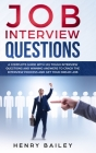 Job Interview Questions: A Complete Guide With 101 Tough Interview Questions and Winning Answers To Crack The Interview Process and Get Your Dr Cover Image