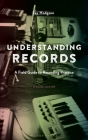 Understanding Records: A Field Guide to Recording Practice Cover Image