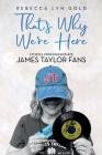 That's Why We're Here: Stories From Passionate James Taylor Fans Cover Image