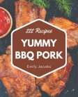 222 Yummy BBQ Pork Recipes: Making More Memories in your Kitchen with Yummy BBQ Pork Cookbook! Cover Image
