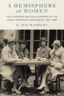 A Hemisphere of Women: The Founding and Development of the Inter-American Commission, 1915–1939 Cover Image