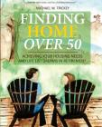 Finding Home Over 50: Achieving Your Housing Needs and Life List Dreams in Retirement Cover Image