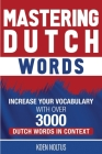 Mastering Dutch Words: Increase Your Vocabulary with Over 3,000 Dutch Words in Context Cover Image