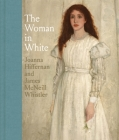 The Woman in White: Joanna Hiffernan and James McNeill Whistler Cover Image