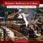 Britain's Railways in Colour: BR Steam in the 1950s and 1960s Cover Image