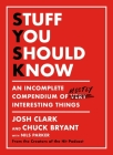 Stuff You Should Know: An Incomplete Compendium of Mostly Interesting Things Cover Image