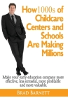 How 1000s of Childcare Centers and Schools Are Making Millions: Make your early education company more valuable, more effective, more profitable and m Cover Image