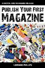 Publish Your First Magazine: A Practical Guide for Wannabe Publishers Cover Image