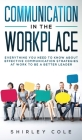 Communication In The Workplace: Everything You Need To Know About Effective Communication Strategies At Work To Be A Better Leader Cover Image