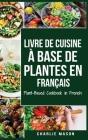 Livre de Cuisine À Base de Plantes En Français/ Plant-Based Cookbook in French Cover Image