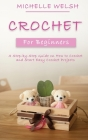 Crochet for Beginners: A Step-by-Step Guide on How to Crochet and Start Easy Crochet Projects Cover Image