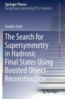 The Search for Supersymmetry in Hadronic Final States Using Boosted Object Reconstruction (Springer Theses) Cover Image